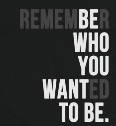 remember who u wanted to be