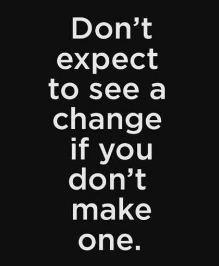 Poster - Dont expect to see a change if you don't make one